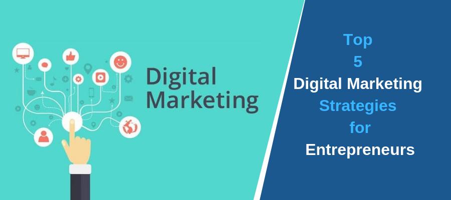 Top 5 digital Marketing Strategies for Entrepreneurs