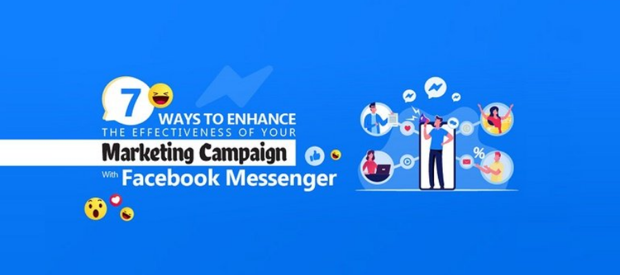 7 Ways to Enhance the Effectiveness of Your Marketing Campaign with Facebook Messenger