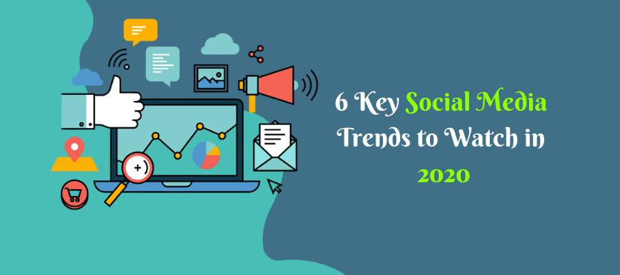 6 Key Social Media Trends to Watch in 2020